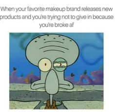 And you spend every day resisting the temptation to buy new makeup.   22 Things You'll Know If You Love Makeup But You're Broke AF