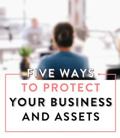 FIVE WAYS TO PROTECT YOUR BUSINESS AND ASSETS