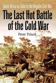 The Last Hot Battle of the Cold War: South Africa vs. Cuba in the Angolan Civil War Political Books, Defence Force, Military History, Military Men, History Books, Cold War, Nonfiction Books, Armed Forces, Great Movies