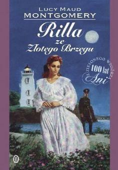 """Lucy Maud Montgomery, """"Rilla ze Złotego Brzegu"""", przeł. Janina Zawisza-Krasucka, Wydawnictwo Literackie, Kraków 2013. 343 stron"""