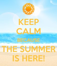 Keep calm, because the summer is here!  https://www.facebook.com/photo.php?fbid=649521335144229&l=54d174fa10