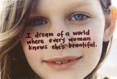 I dream of a world where EVERYONE knows they're beautiful.