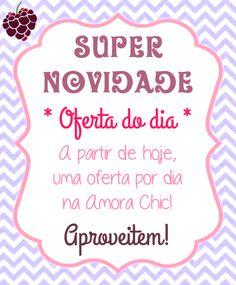 Super novidade na loja on-line da Amora Chic - * Oferta do dia *
