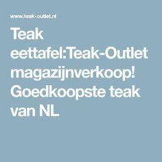 Teak eettafel:Teak-Outlet magazijnverkoop! Goedkoopste teak van NL