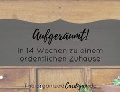 In 14 Wochen zu einem ordentlichen Zuhause Hello my dears, during the Christmas holiday before the turn of the year, I once again felt the urge to