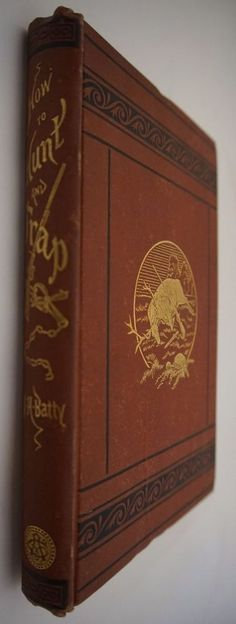 1878 How to Hunt and Trap 1st Edition HC Handsome Rare Book