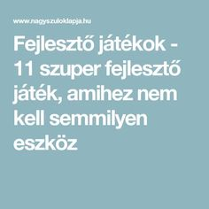 Fejlesztő játékok - 11 szuper fejlesztő játék, amihez nem kell semmilyen eszköz Help Teaching, Excercise, Montessori, Homeschool, Ads, Album, Education, Learning, Children