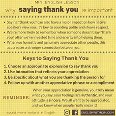 "Saying thank you is as easy as saying uh the words ""thank you"" right? It certainly can be. The important thing is to show appreciation through your words: the positive effects of being grateful actually go beyond making someone feel good and can lead to deeper connections and better relationships. Who can complain about that?! Thankfully (<-- see what I did there?) it's easy to show appreciation. These keys to genuinely expressing your gratitude and thanks will help you feel more confident…"