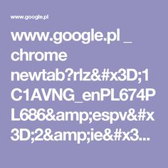 www.google.pl _ chrome newtab?rlz=1C1AVNG_enPL674PL686&espv=2&ie=UTF-8