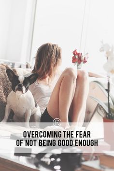 Overcoming the Fear of Not Being Good Enough #theeverygirl