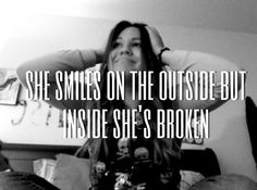 i'm so broken you can probably tell in my smile for those who understand me and know what to look for