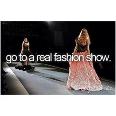 Go to a real fashion show