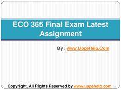 Examinations are not scary anymore. Get connected with our learned professionals for Law, Finance, Economics and Accounting Homework, university of phoenix discussion questions help. http://www.UOPeHelp.com/ provide also UOP ECO 365 final exam and Entire Course question with answers.