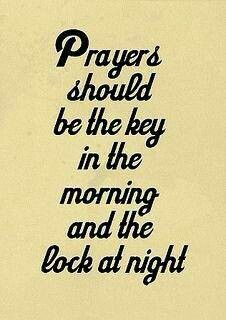 Prayers should be the key in the morning and the lock at night ~~I Love the Bible and Jesus Christ, Christian Quotes and verses. Great Quotes, Quotes To Live By, Inspirational Quotes, Motivational, The Words, Power Of Words Quotes, Video Islam, Bible Quotes, Me Quotes