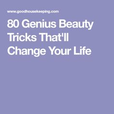 80 Genius Beauty Tricks That'll Change Your Life
