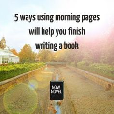 How using morning pages will help you finish writing a book - Now Novel