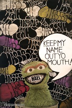 Keep my name out yo mouth! – read more @ http://www.juxtapoz.com/Graffiti/keep-my-name-out-yo-mouth – #Graffiti #Muppets #Oscar