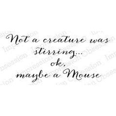 Impression Obsession Not a Creature Stirring - Cling Rubber Stamp. Cling Stamp from Impression Obsession featuring the sentiment Not a creature was stirring. Christmas Sentiments, Christmas Cards, Neat And Tangled, Hunkydory Crafts, Hampton Art, Frantic Stamper, Concord And 9th, Elizabeth Craft Designs, Impression Obsession