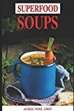 Superfood Soups: Fast and Easy Soup and Broth Recipes for Natural Weight Loss and Detox: Healthy Recipes for Weight Loss (Souping Soup Diet and Cleanse)