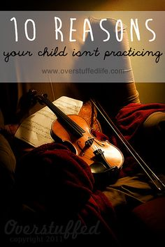Ten reasons your child isn't practicing their musical instrument--and what to do about it. #overstuffedlife