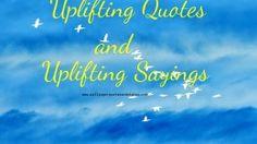uplifting quotes, uplifting sayings