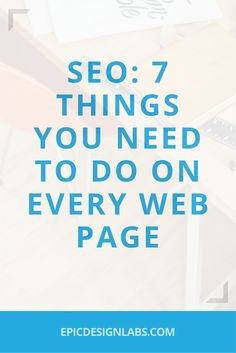 SEO- 7 Things You Need To Do On Every Webpage