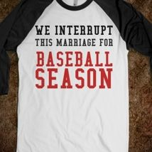 We Interupt This Marriage For Baseball Season from Glamfoxx Shirts