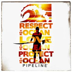 Respect the Ocean. Love the Ocean. Protect the Ocean. Pipeline Clothes & Gear.