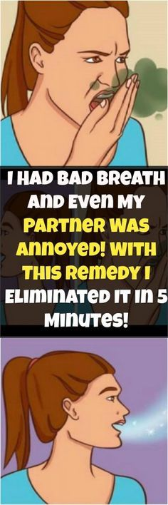 I HAD BAD BREATH WITH THIS REMEDY I ELIMINATED IT IN 5 MINUTES