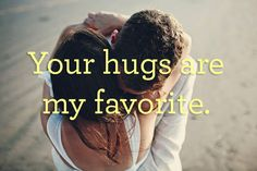 Your hugs are my favorite. #Love #Quote