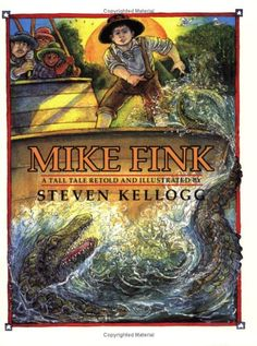 Mike Fink: A Tall Tale (Tall Tales) by Steven Kellogg (Retold & illustrated by) Book Report Templates, Literary Genre, Traditional Tales, Legends And Myths, American Legend, Tall Tales, Retelling, Library Books, Ya Books