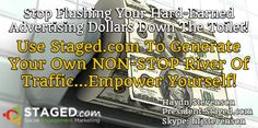 Stop Flushing Your Hard-Earned Advertising Dollars Down The Toilet!   / Use Staged.com To Generate Your Own NON-STOP River Of Traffic...Empower Yourself! / Haydn Stevenson President Staged.com Skype: hfjstevenson