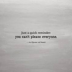 Just a quick reminder: you can't please everyone. via (http://ift.tt/2fYOJOx)