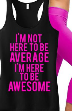"Awesome Inspirational #Workout tank! ""I'm not here to be Average, I'm here to be AWESOME"" #Fitness racerback tank. Only $24.99 on Etsy, click here to buy https://www.etsy.com/listing/207086941/awesome-workout-tank-workout-clothes?ref=shop_home_active_7"