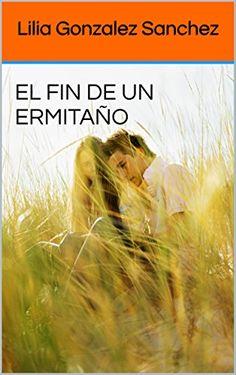 EL FIN DE UN ERMITAÑO de Lilia Gonzalez Sanchez http://www.amazon.es/dp/B01AFF80DS/ref=cm_sw_r_pi_dp_8MRPwb19SGYKQ
