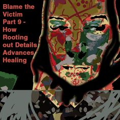 Blame the Victim Part 9 – How Rooting out Details Advances Healing – The Art of Healing Trauma Ptsd, Trauma, Blame, Exercises, Poems, Healing, Detail, Illustration, Pictures