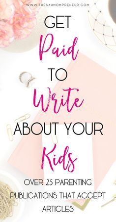 for writers, get paid to write about your kids. #writers #writerslife #parenting