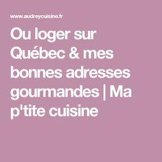 Ou loger sur Québec & mes bonnes adresses gourmandes | Ma p'tite cuisine
