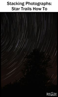 Stacking Photographs: star trails how to | Boost Your Photography