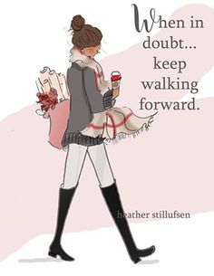 When in doubt. keep walking forward. ~ Rose Hill Designs by Heather A Stillufsen Great Quotes, Quotes To Live By, Me Quotes, Qoutes, Motivational Quotes, Inspirational Quotes, Quotations, Ellen Quotes, Girly Quotes