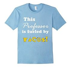 This Professor is fueled by tacos! tee. Great for any Professor or as a gift…
