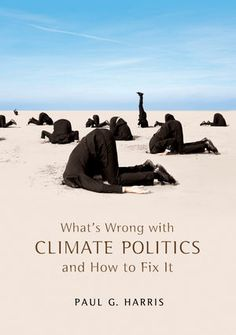 What's Wrong with Climate Politics and How to Fix It by Paul Harris. #Climate #Change #Expo2015 #World'sFair