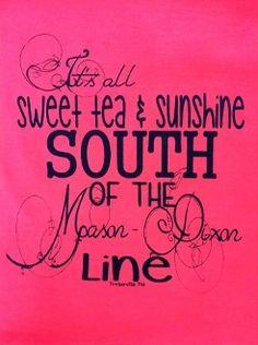 Sweet tea sunshine South of the Mason-Dixon Line Southern Belle Secrets, Southern Pride, Southern Sayings, Southern Girls, Southern Comfort, Southern Style, Southern Charm, Simply Southern, Southern Hospitality