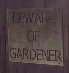 BEWARE OF GARDENER