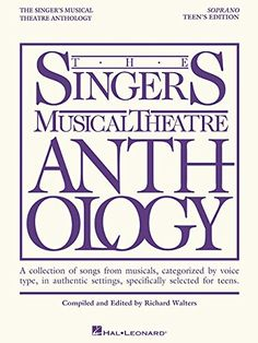 The Singer's Musical Theatre Anthology - Teen's Edition: Soprano Book Only (Vocal Collection) (Singers Musical Theater Anthology: Teen's Edition) by Hal Leonard Corp. http://www.amazon.com/dp/1423476719/ref=cm_sw_r_pi_dp_qubfwb0K0P8JY