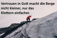 #Vertrauen in #Gott macht die #Berge nicht kleiner, nur das Klettern einfacher. #follow #f4f #followback