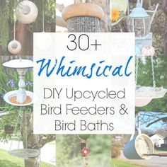 Amazing upcycling ideas for DIY bird bath and the best bird feeders made from repurposed materials for your bird feeder pole as compiled by Sadie Seasongoods