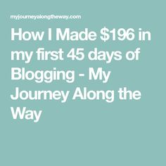 How I Made $196 in my first 45 days of Blogging - My Journey Along the Way