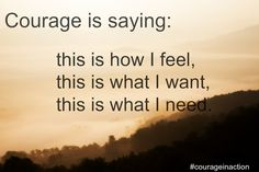 It takes courage to let yourself know this. Learn how you can start practicing #courage in your everyday life. Join the Courage in Action telesummit -- courageous stories, insights and ideas straight to your inbox. #courageinaction