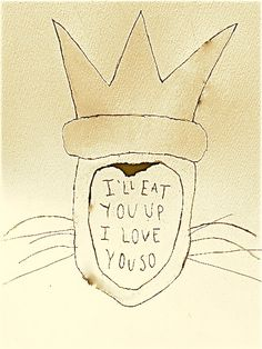 Maurice Sendak - I'll eat you up I love you so. Future Tattoos, New Tattoos, Wild Ones, Wild Things, Maurice Sendak, Love You, My Love, Body Mods, Tattoo Designs